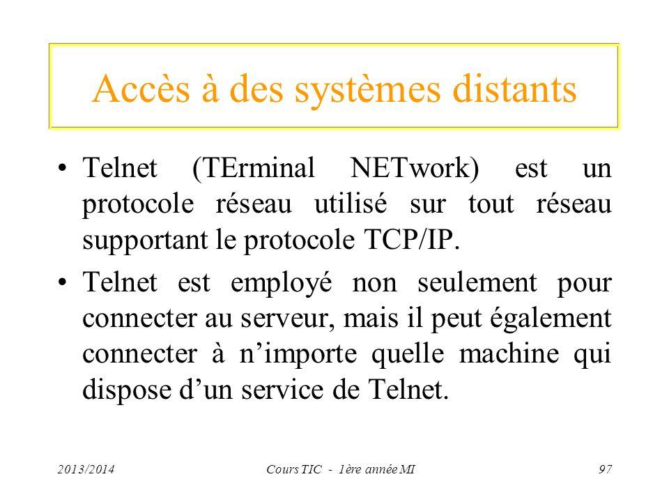 Accès à des systèmes distants Telnet (TErminal NETwork) est un protocole réseau utilisé sur tout réseau supportant le protocole TCP/IP. Telnet est emp