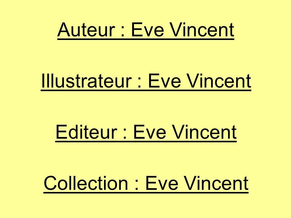 Auteur : Eve Vincent Illustrateur : Eve Vincent Editeur : Eve Vincent Collection : Eve Vincent