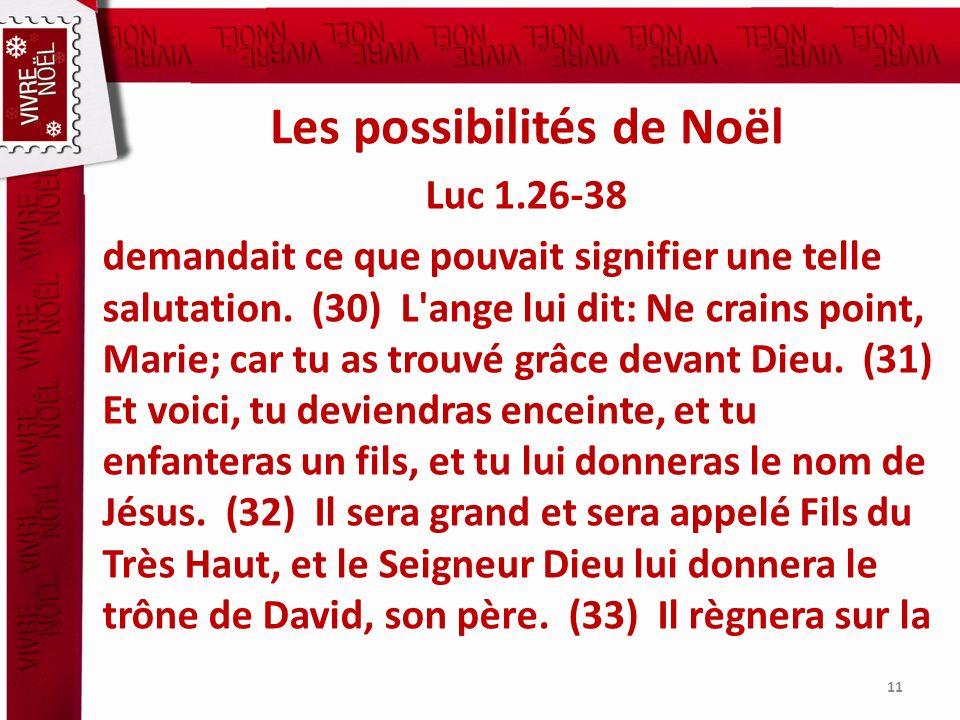 Les possibilités de Noël Luc 1.26-38 demandait ce que pouvait signifier une telle salutation. (30) L'ange lui dit: Ne crains point, Marie; car tu as t