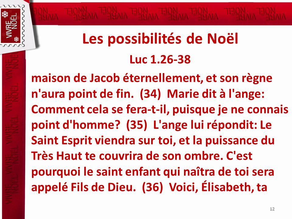 Les possibilités de Noël Luc 1.26-38 maison de Jacob éternellement, et son règne n'aura point de fin. (34) Marie dit à l'ange: Comment cela se fera-t-