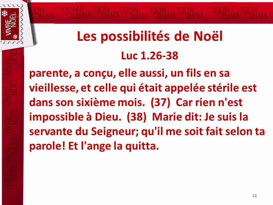 Les possibilités de Noël Luc 1.26-38 parente, a conçu, elle aussi, un fils en sa vieillesse, et celle qui était appelée stérile est dans son sixième m