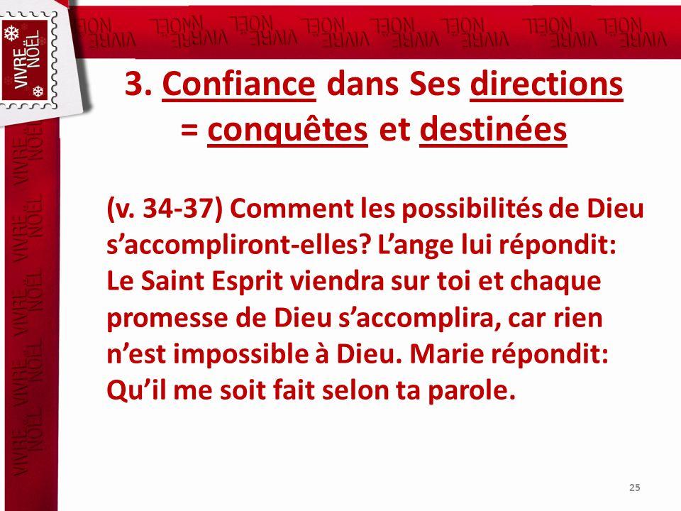 3. Confiance dans Ses directions = conquêtes et destinées (v. 34-37) Comment les possibilités de Dieu saccompliront-elles? Lange lui répondit: Le Sain