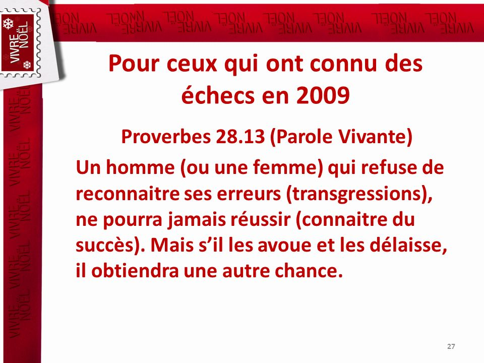 Pour ceux qui ont connu des échecs en 2009 Proverbes 28.13 (Parole Vivante) Un homme (ou une femme) qui refuse de reconnaitre ses erreurs (transgressi