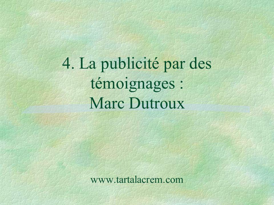 4. La publicité par des témoignages : Marc Dutroux www.tartalacrem.com