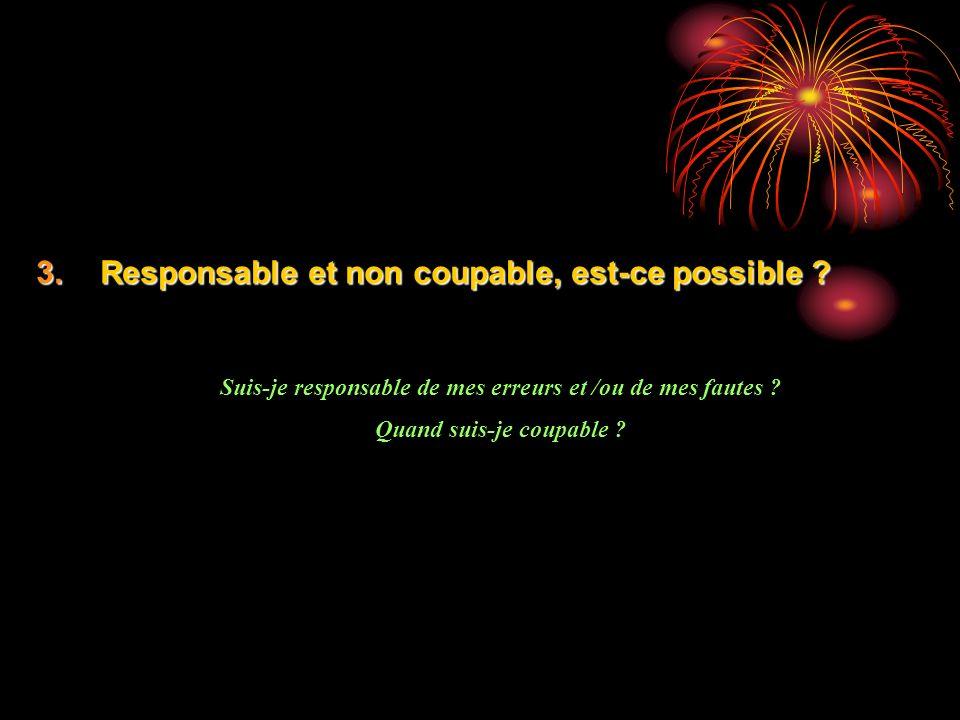 3.Responsable et non coupable, est-ce possible .
