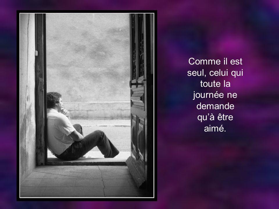 Il est seul, le délaissé ou lexilé, celui qui veut se retrouver.
