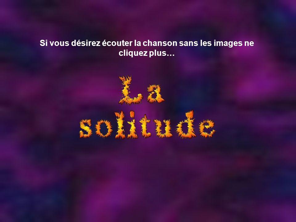 Montage: Maumau cavio2003@yahoo.fr Titre de la chanson: La solitude Artiste: André Clavier Aide à la correction de textes: René Aide à la recherche di