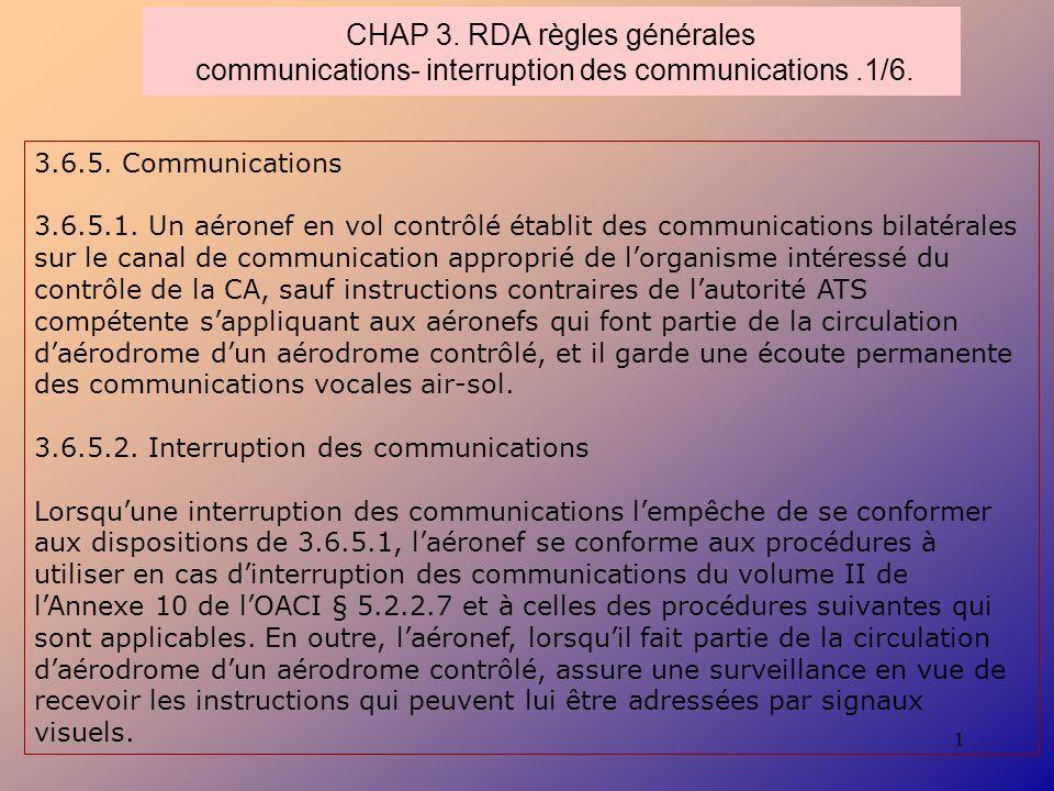 1 CHAP 3. RDA règles générales communications- interruption des communications.1/6. 3.6.5. Communications 3.6.5.1. Un aéronef en vol contrôlé établit