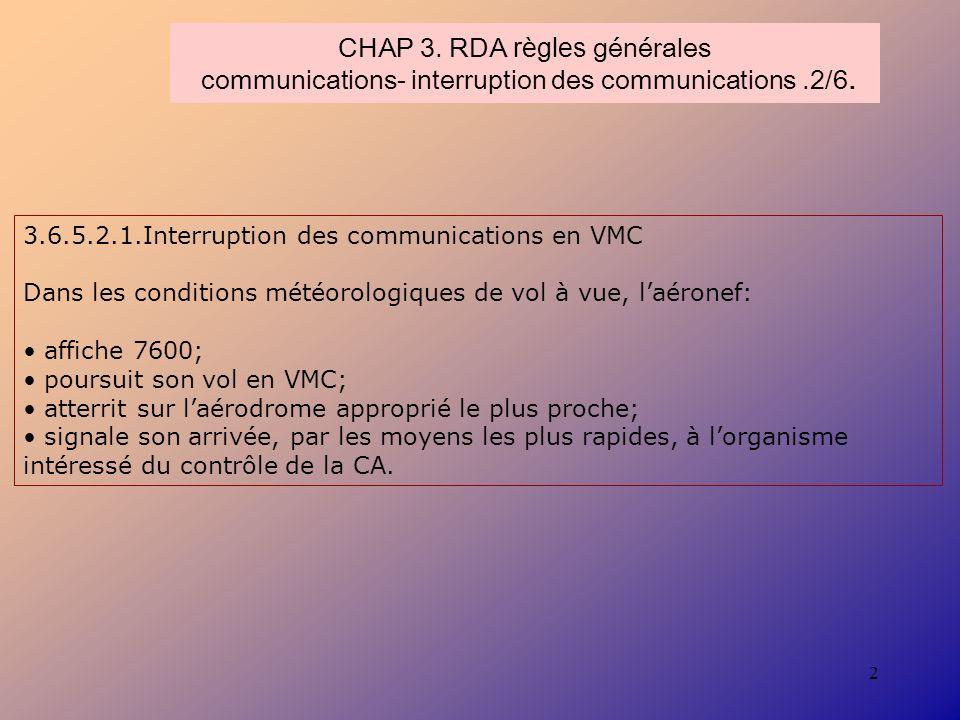 2 CHAP 3. RDA règles générales communications- interruption des communications.2/6. 3.6.5.2.1.Interruption des communications en VMC Dans les conditio