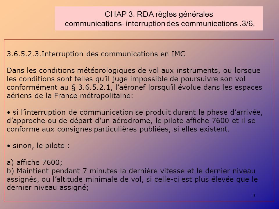 3 CHAP 3. RDA règles générales communications- interruption des communications.3/6. 3.6.5.2.3.Interruption des communications en IMC Dans les conditio