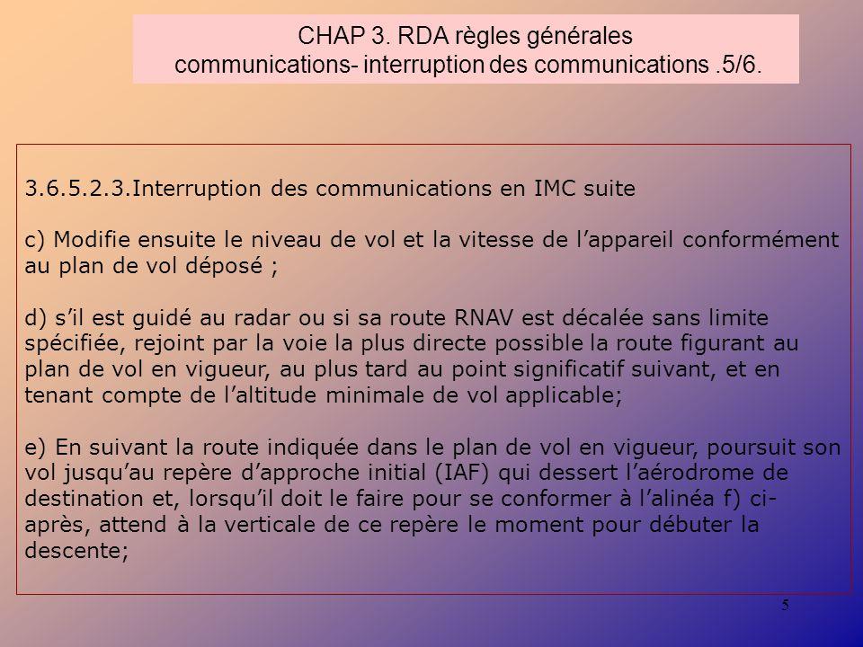 5 CHAP 3. RDA règles générales communications- interruption des communications.5/6. 3.6.5.2.3.Interruption des communications en IMC suite c) Modifie