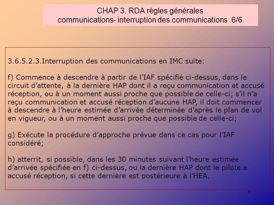 6 CHAP 3. RDA règles générales communications- interruption des communications.6/6. 3.6.5.2.3.Interruption des communications en IMC suite: f) Commenc