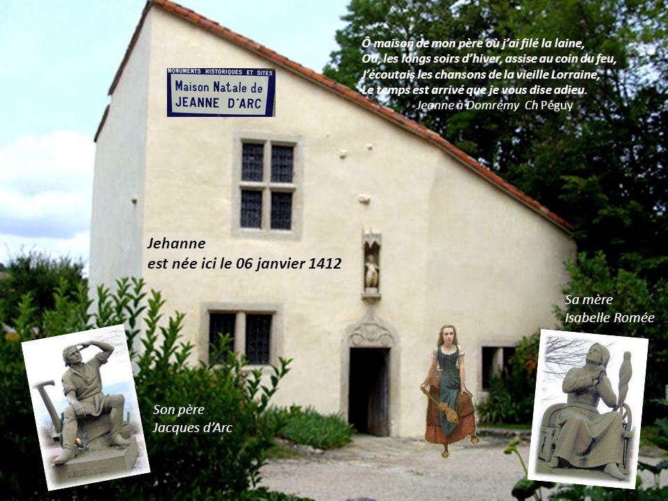 Jehanne est née dans le village de Domp rémy Qui ne deviendra que plus tard Domrémy-La-Pucelle Sa maison natale avant 1819 était jouxtée par dautres maisons.