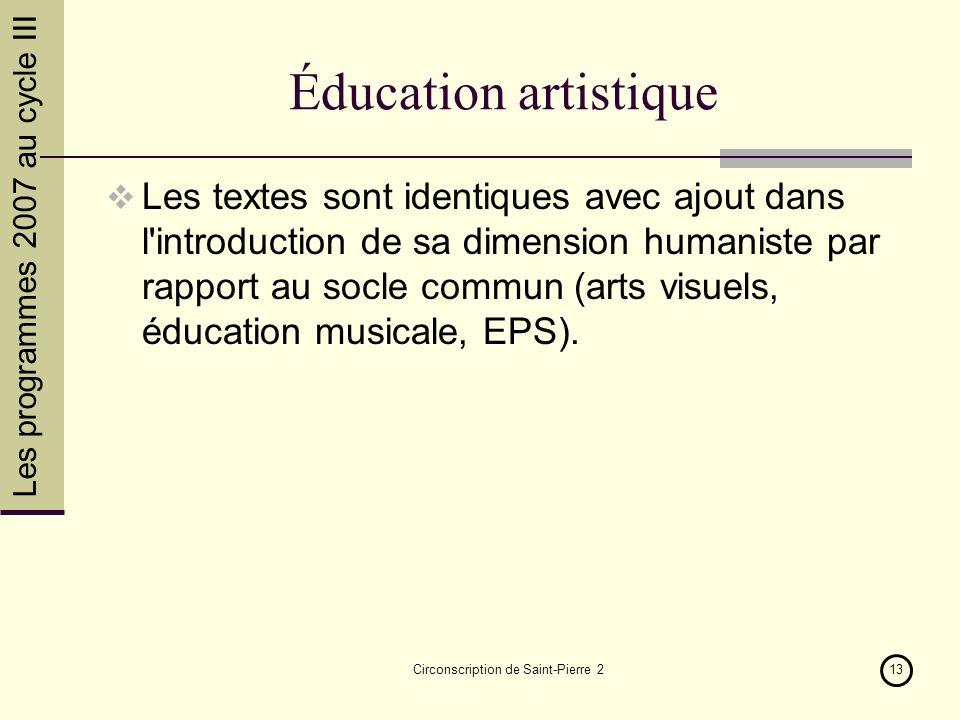 Les programmes 2007 au cycle III Circonscription de Saint-Pierre 213 Éducation artistique Les textes sont identiques avec ajout dans l'introduction de
