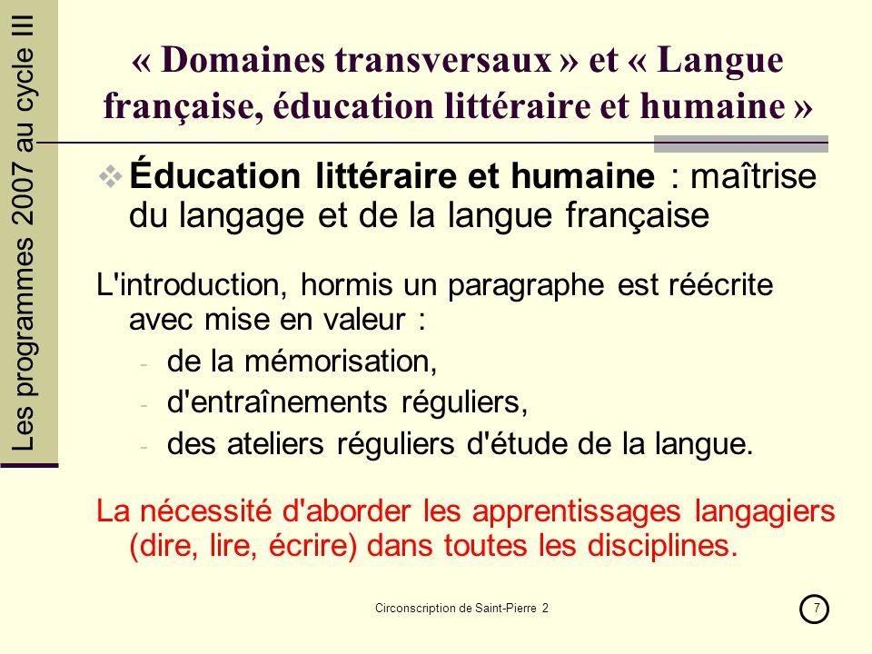 Les programmes 2007 au cycle III Circonscription de Saint-Pierre 27 « Domaines transversaux » et « Langue française, éducation littéraire et humaine »