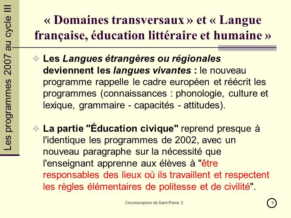 Les programmes 2007 au cycle III Circonscription de Saint-Pierre 29 « Domaines transversaux » et « Langue française, éducation littéraire et humaine »