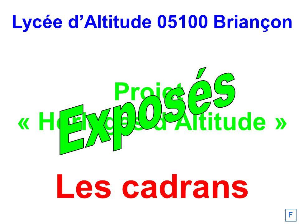 Lycée dAltitude 05100 Briançon Projet « Horloges dAltitude » Les cadrans F