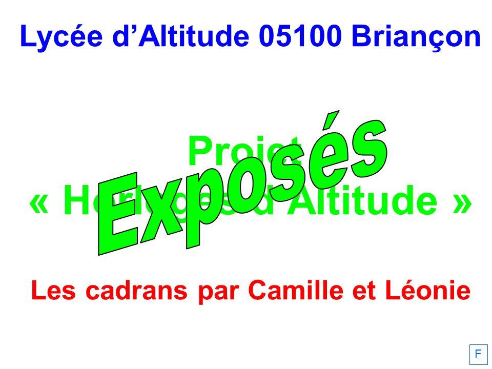 Lycée dAltitude 05100 Briançon Projet « Horloges dAltitude » Les cadrans par Camille et Léonie F
