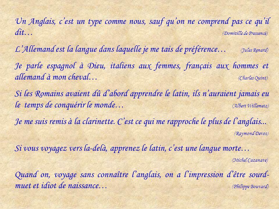 Latin : est seulement utile pour lire les inscriptions sur les monuments… (Gustave Flaubert) Langlais, ce nest jamais que du français mal prononcé… (G