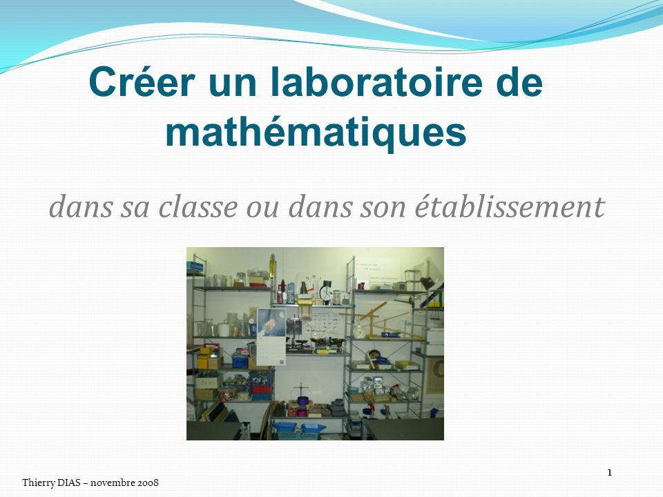 Thierry DIAS – novembre 2008 2 Créer un laboratoire de mathématiques 1.