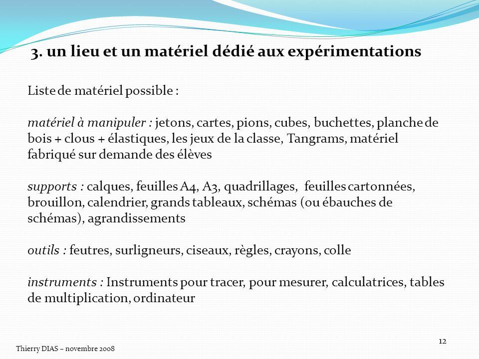 Thierry DIAS – novembre 2008 12 3. un lieu et un matériel dédié aux expérimentations Liste de matériel possible : matériel à manipuler : jetons, carte