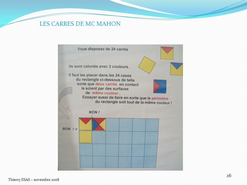 Thierry DIAS – novembre 2008 26 LES CARRES DE MC MAHON