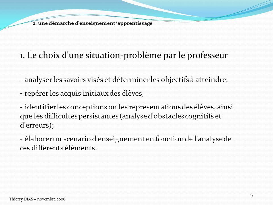 Thierry DIAS – novembre 2008 5 - analyser les savoirs visés et déterminer les objectifs à atteindre; - repérer les acquis initiaux des élèves, - ident