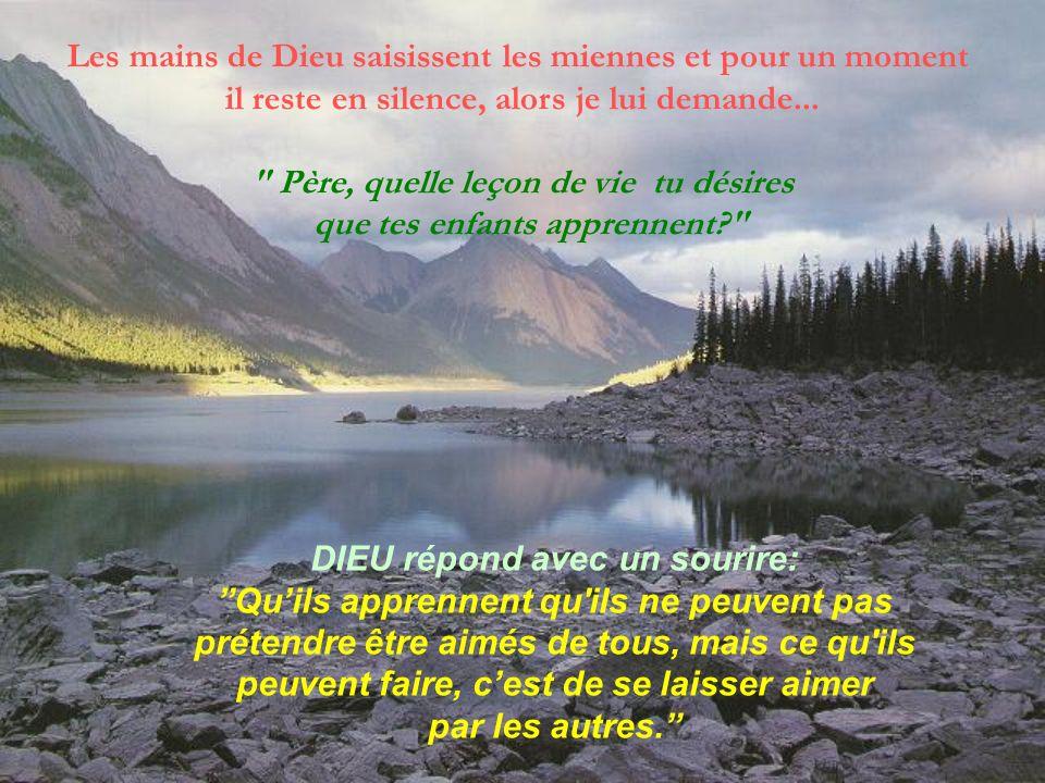 Les mains de Dieu saisissent les miennes et pour un moment il reste en silence, alors je lui demande...