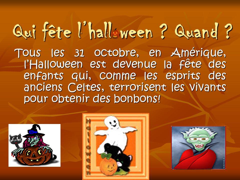 Qui fête lhalloween ? Quand ? Tous les 31 octobre, en Amérique, lHalloween est devenue la fête des enfants qui, comme les esprits des anciens Celtes,