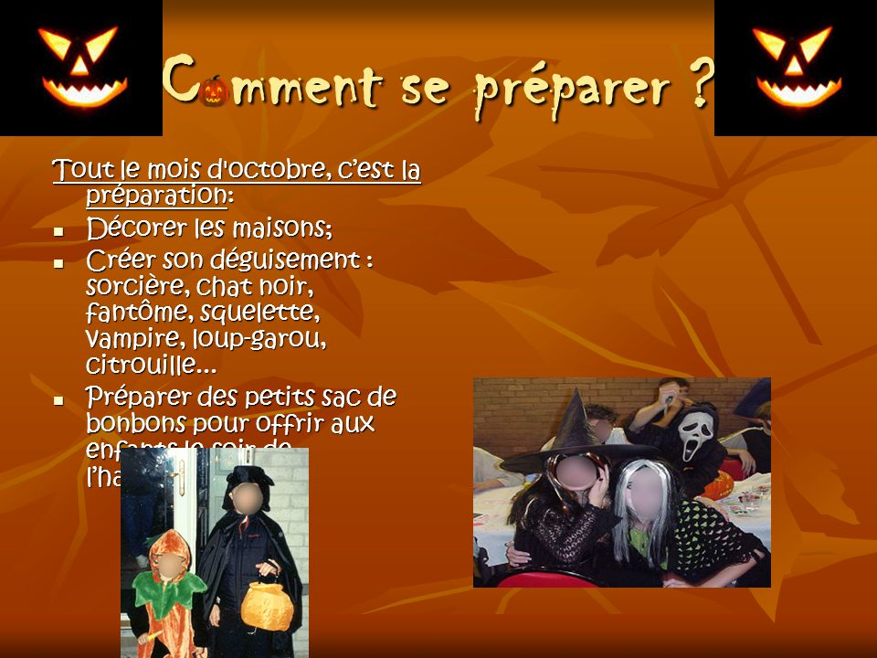Comment se préparer ? Tout le mois d'octobre, cest la préparation: Décorer les maisons; Décorer les maisons; Créer son déguisement : sorcière, chat no