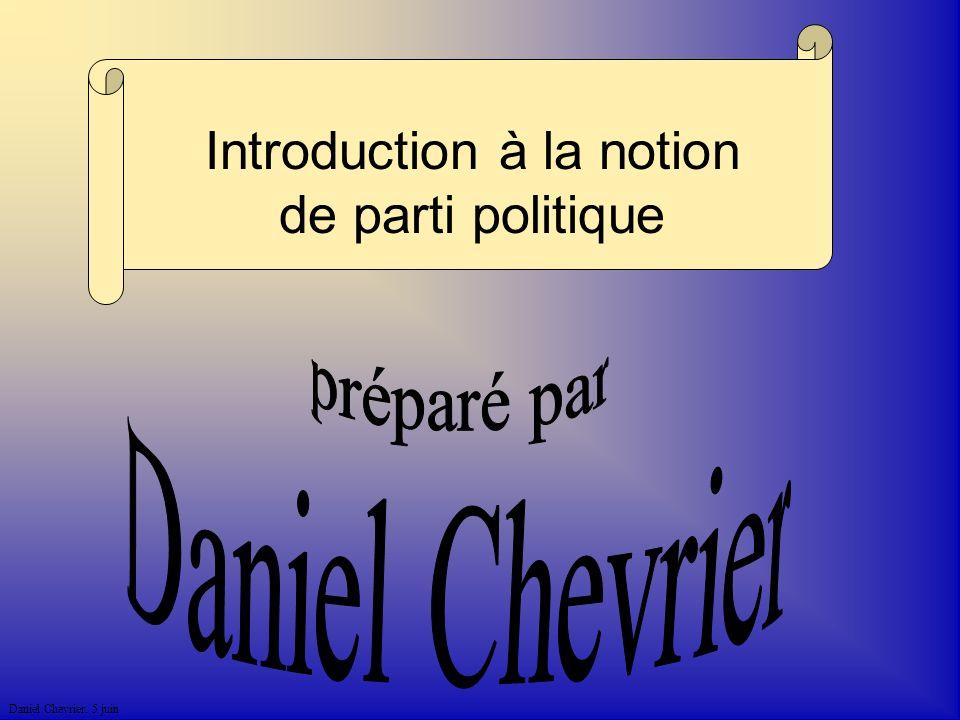 Daniel Chevrier. 5 juin Introduction à la notion de parti politique