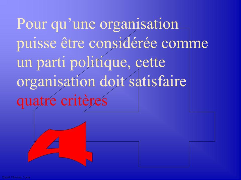 Daniel Chevrier. 5 juin Pour quune organisation puisse être considérée comme un parti politique, cette organisation doit satisfaire quatre critères
