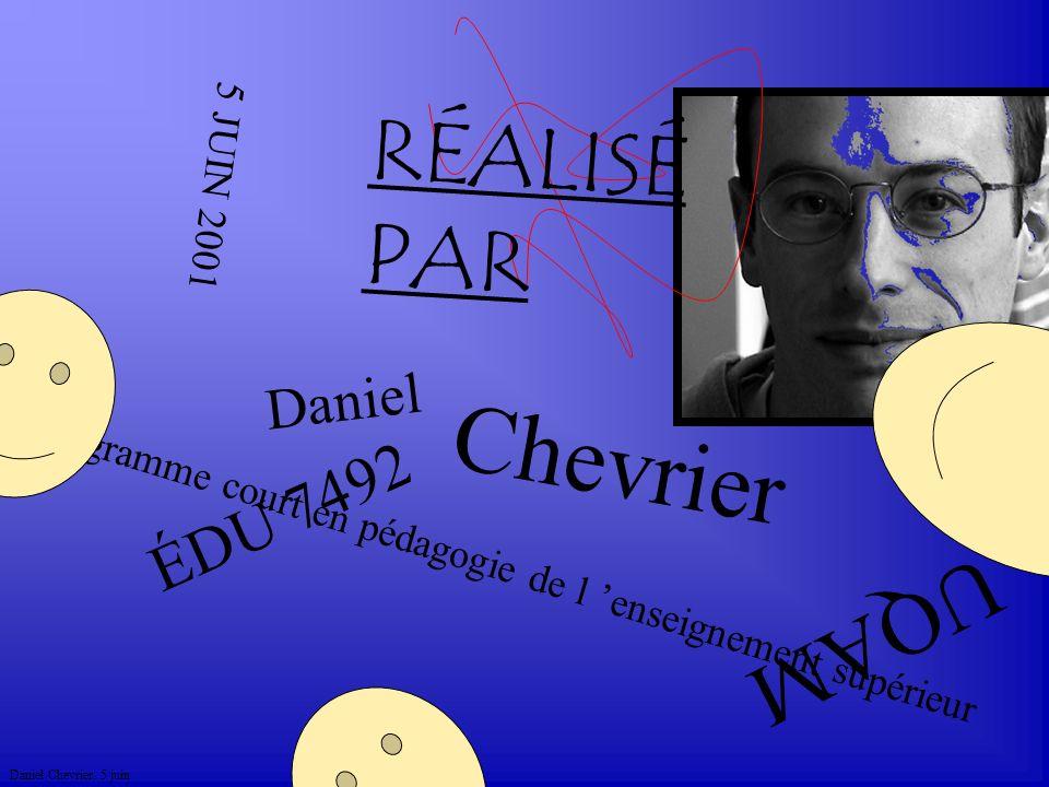 Daniel Chevrier. 5 juin Programme court en pédagogie de l enseignement supérieur UQAM ÉDU 7492 5 JUIN 2001 Daniel Chevrier RÉALISÉ PAR