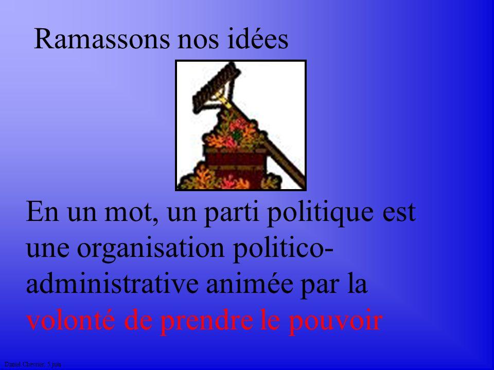 Daniel Chevrier. 5 juin En un mot, un parti politique est une organisation politico- administrative animée par la volonté de prendre le pouvoir Ramass