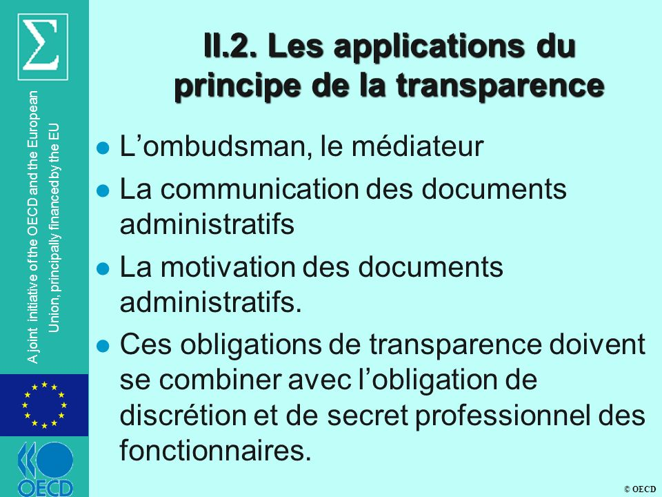 © OECD A joint initiative of the OECD and the European Union, principally financed by the EU II.2. Les applications du principe de la transparence l L