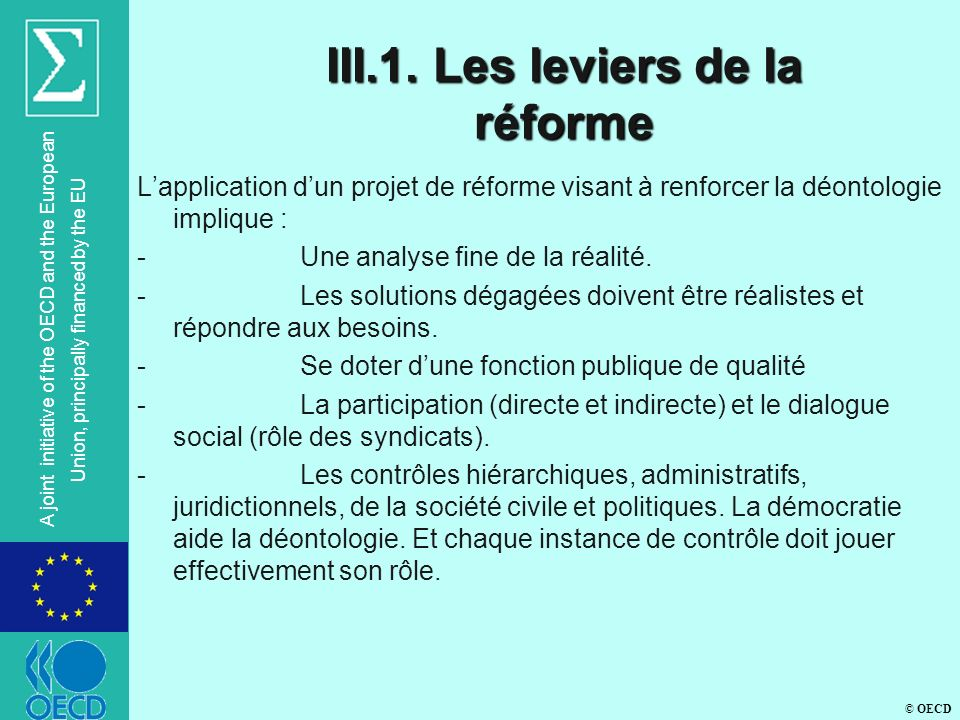 © OECD A joint initiative of the OECD and the European Union, principally financed by the EU III.1. Les leviers de la réforme Lapplication dun projet
