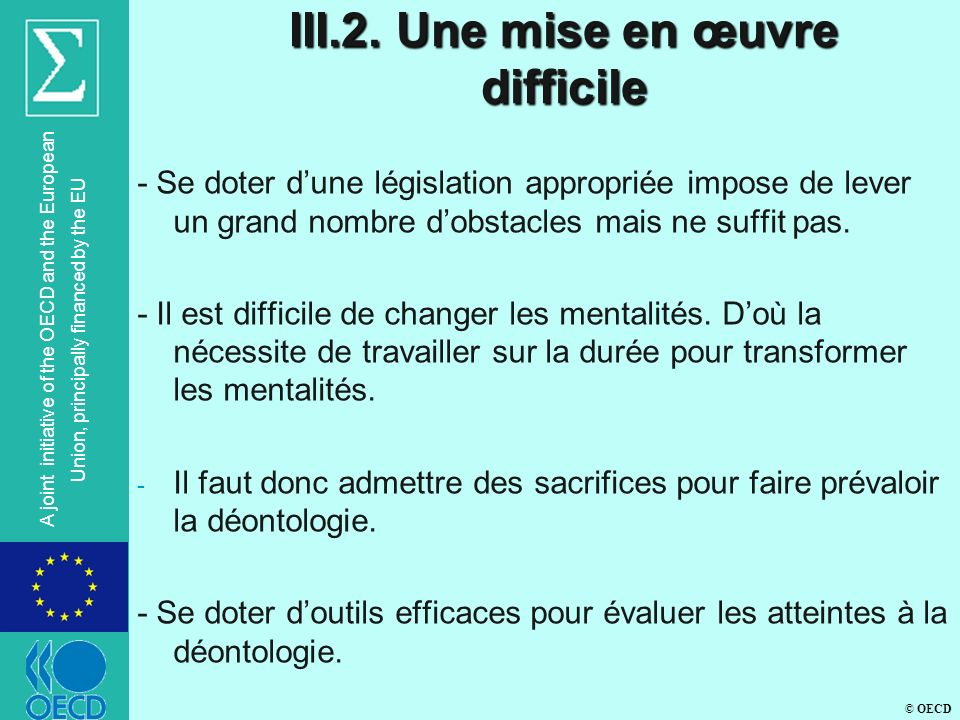 © OECD A joint initiative of the OECD and the European Union, principally financed by the EU III.2. Une mise en œuvre difficile - Se doter dune législ
