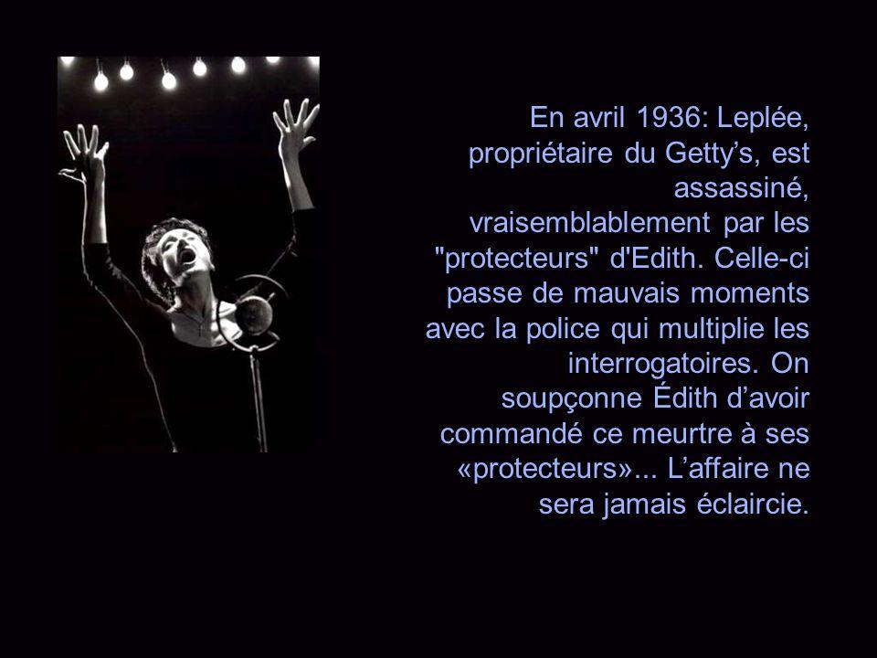 Le passage dÉdith au Gerny's est un succès: Maurice Chevalier lui- même, qui est alors en pleine gloire, ainsi qu'un certain Jacques Canetti, imprésar