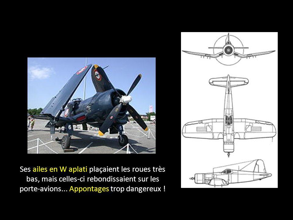 Ses ailes en W aplati plaçaient les roues très bas, mais celles-ci rebondissaient sur les porte-avions...