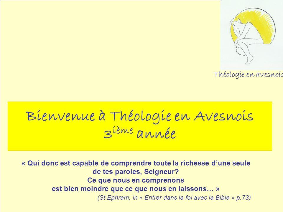 Bienvenue à Théologie en Avesnois 3 ième année Théologie en avesnois « Qui donc est capable de comprendre toute la richesse dune seule de tes paroles,