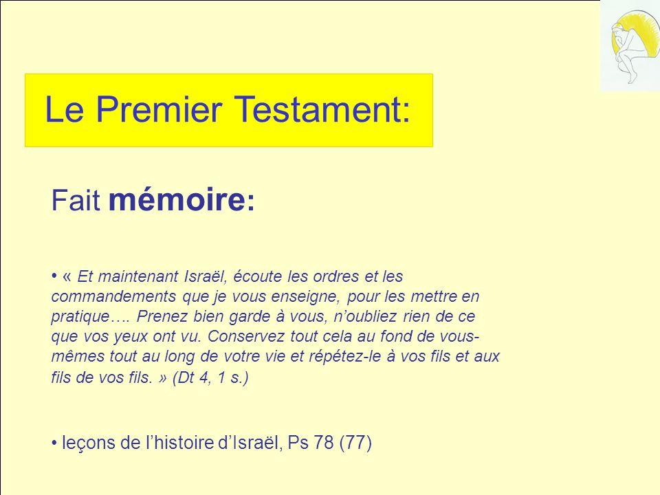 Le Premier Testament: Fait mémoire : « Et maintenant Israël, écoute les ordres et les commandements que je vous enseigne, pour les mettre en pratique….