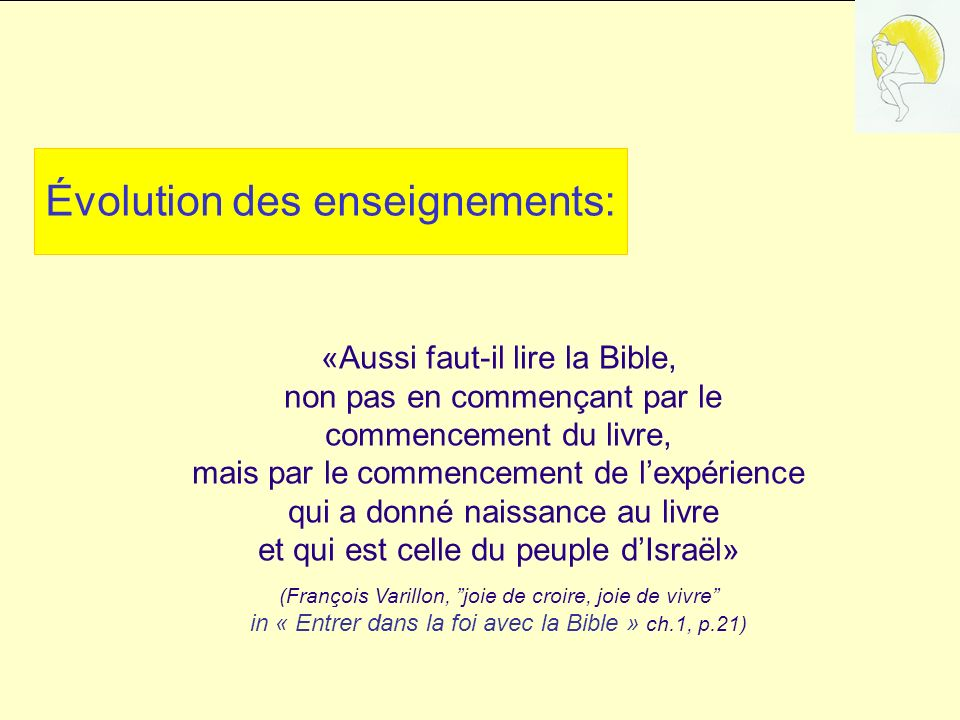 «Aussi faut-il lire la Bible, non pas en commençant par le commencement du livre, mais par le commencement de lexpérience qui a donné naissance au liv