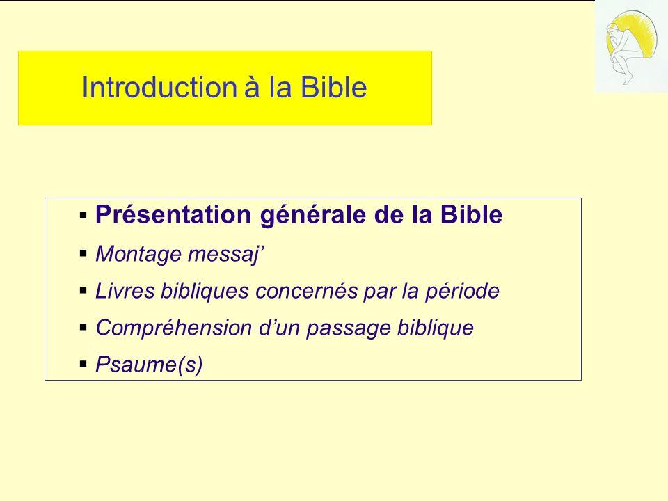 Introduction à la Bible Présentation générale de la Bible Montage messaj Livres bibliques concernés par la période Compréhension dun passage biblique Psaume(s)