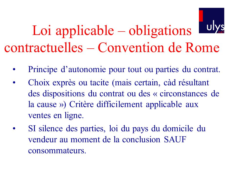 Loi applicable – obligations contractuelles – Convention de Rome Principe dautonomie pour tout ou parties du contrat.
