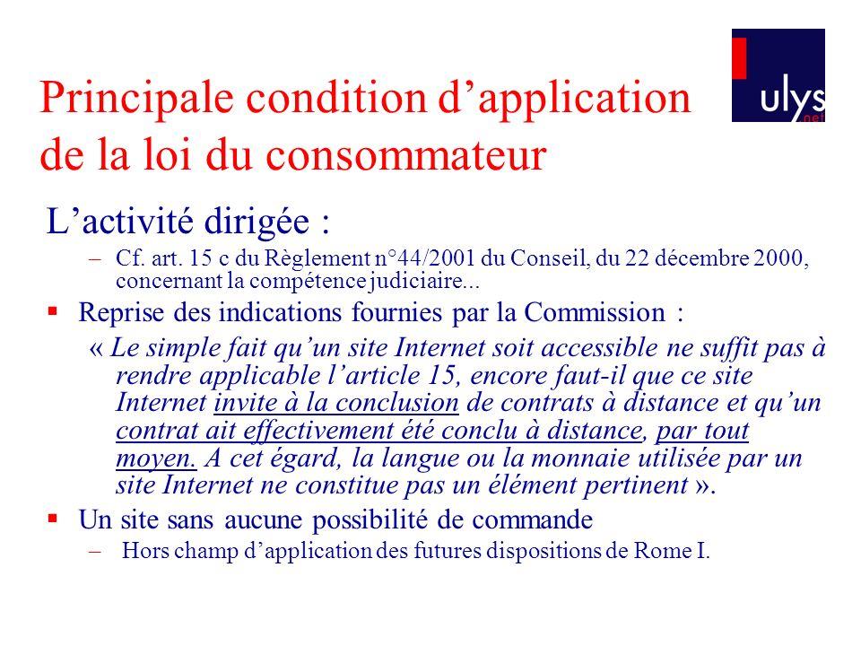 Principale condition dapplication de la loi du consommateur Lactivité dirigée : –Cf.