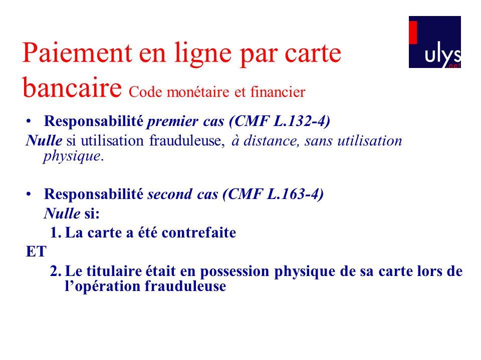 Paiement en ligne par carte bancaire Code monétaire et financier Responsabilité premier cas (CMF L.132-4) Nulle si utilisation frauduleuse, à distance, sans utilisation physique.