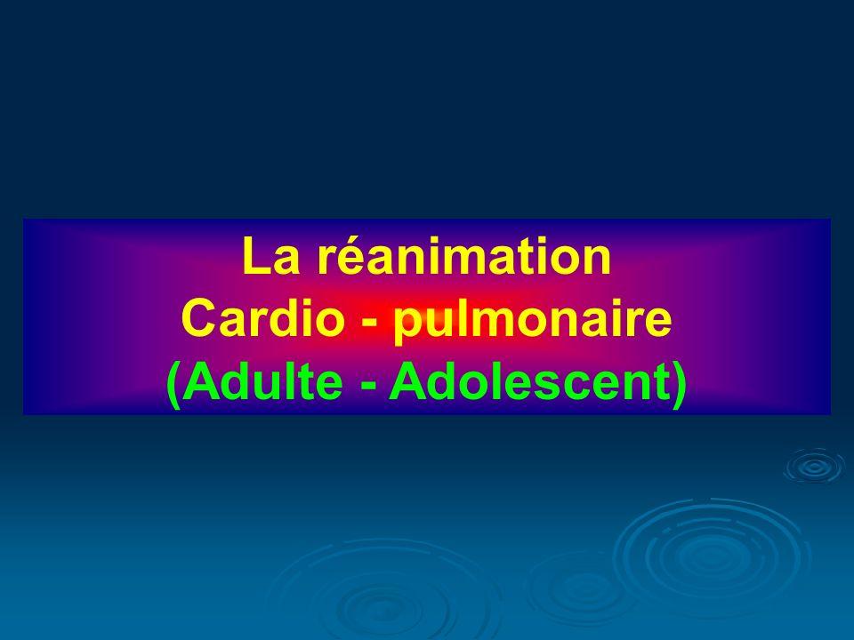 La réanimation Cardio - pulmonaire (Adulte - Adolescent)