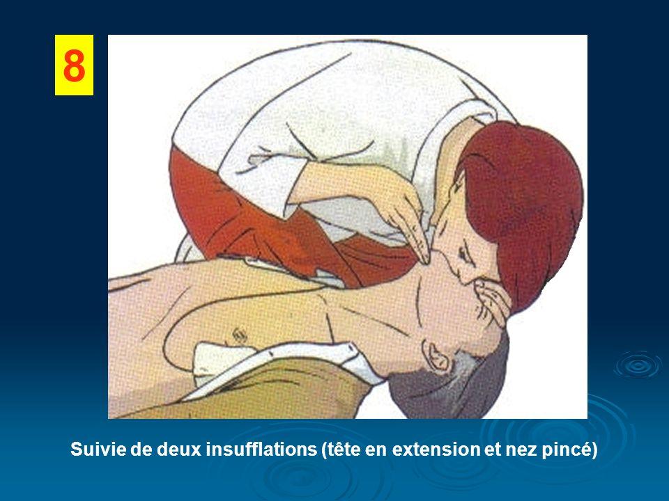 8 Suivie de deux insufflations (tête en extension et nez pincé)
