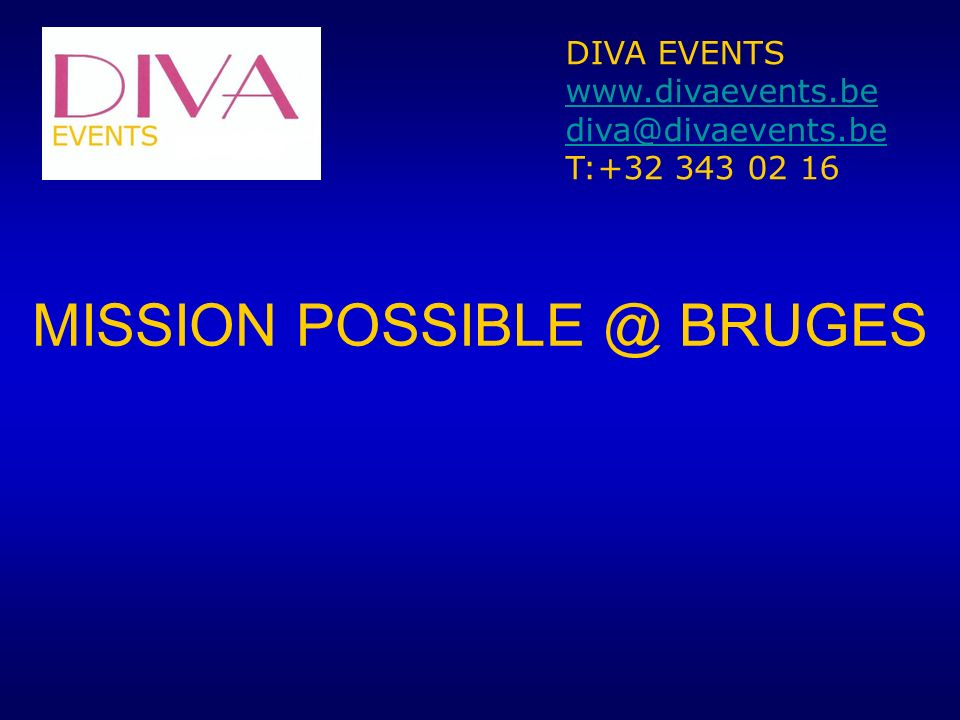 MISSION POSSIBLE @ BRUGES DIVA EVENTS www.divaevents.be diva@divaevents.be T:+32 343 02 16