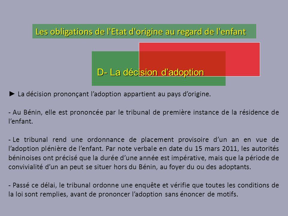 La décision prononçant ladoption appartient au pays dorigine. - Au Bénin, elle est prononcée par le tribunal de première instance de la résidence de l